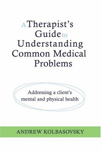A Therapist's Guide to Understanding Common Medical Problems: Addressing a Client's Mental and Physical Health (Norton Professional Books)