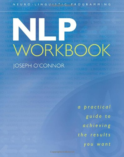 411FsrApSLL NLP Workbook: A Practical Guide to Achieving the Results You Want