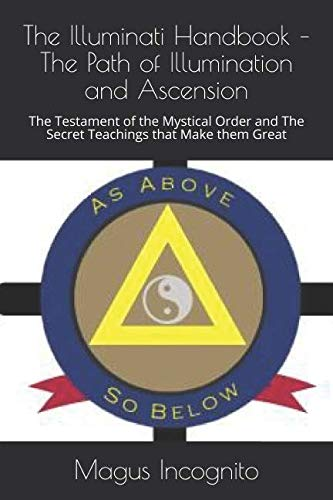 The Illuminati Handbook – The Path of Illumination and Ascension: The Testament of the Mystical Order and The Secret Teachings that Make them Great