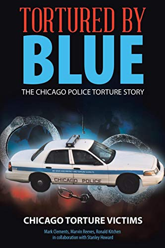 Tortured by Blue: The Chicago Police Torture Story