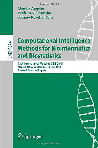Computational Intelligence Methods for Bioinformatics and Biostatistics: 12th International Meeting, CIBB 2015, Naples, Italy, September 10-12, 2015, ... Papers (Lecture Notes in Computer Science)