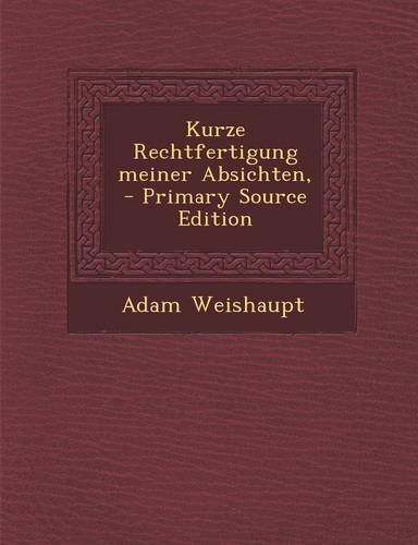 Kurze Rechtfertigung meiner Absichten, Primary Source Edition (German ...