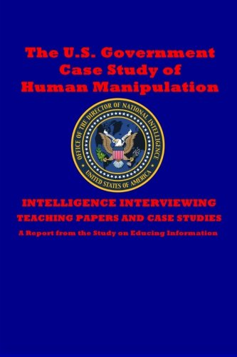The U.S. Government Case Study of Human Manipulation: A Report from the Study on Educing Information