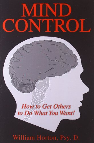 Mind Control: How to Get Others to Do What You Want