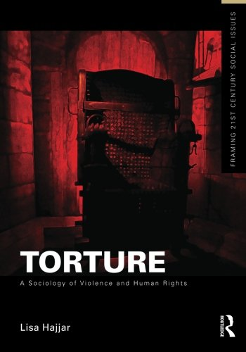 Torture: A Sociology of Violence and Human Rights (Framing 21st Century Social Issues)