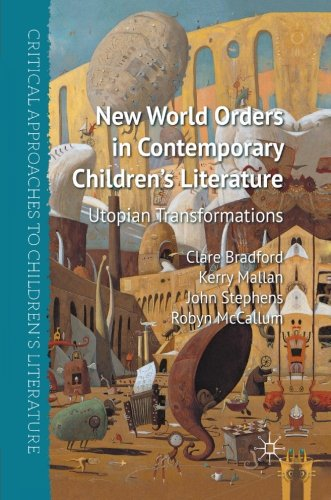 New World Orders in Contemporary Children's Literature: Utopian Transformations (Critical Approaches to Children's Literature)