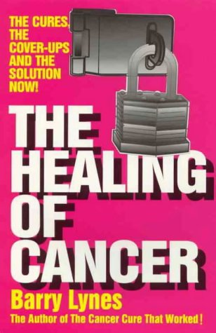 The Healing of Cancer: The Cures the Cover-Ups   and the Solution Now!