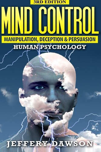 Mind Control: Manipulation, Deception and Persuasion Exposed: Human Psychology