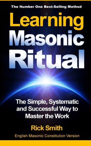 Learning Masonic Ritual: The Simple, Systematic and Successful Way to Master the Work