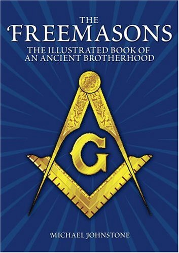 The Freemasons: An Illustrated Book of An Ancient Brotherhood