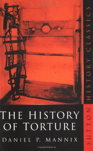 The History of Torture (Sutton History Classics)