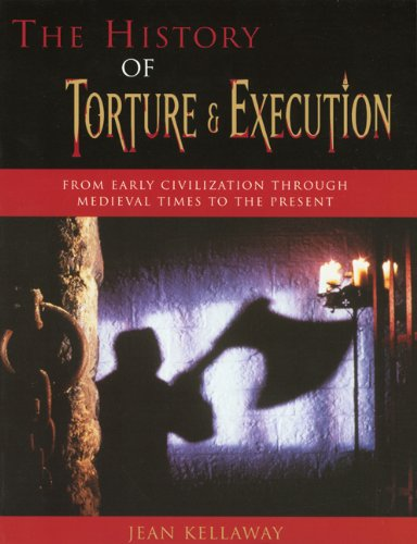 The History of Torture and Execution: From Early Civilization through Medieval Times to the Present