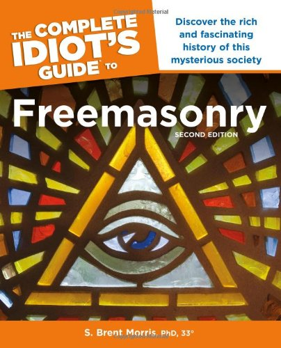 The Complete Idiot's Guide to Freemasonry, Second Edition (Idiot's Guides)