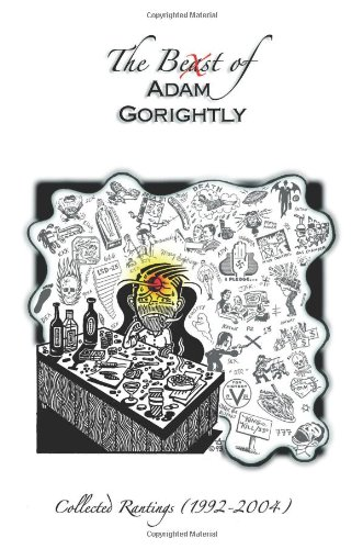 The Beast of Adam Gorightly: Collected Rantings (1992-2004)
