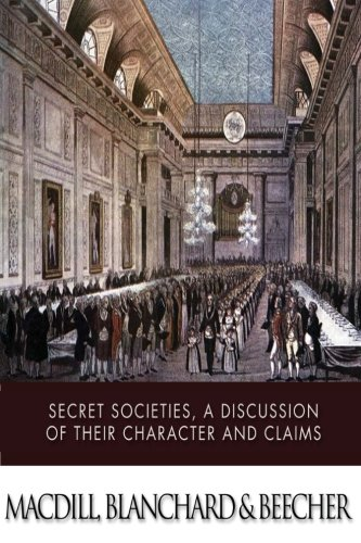 Secret Societies, A Discussion of Their Character and Claims