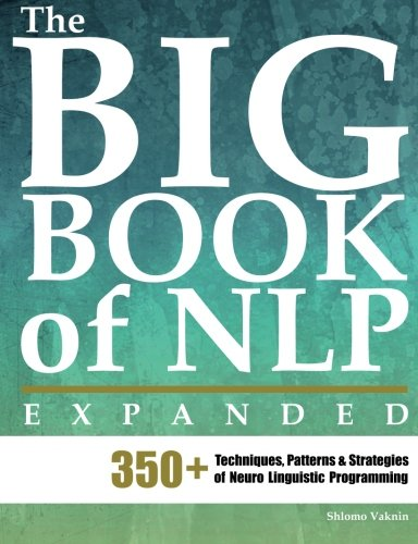51c45%2B%2B9n%2BL The Big Book of NLP, Expanded: 350+ Techniques, Patterns & Strategies of Neuro Linguistic Programming