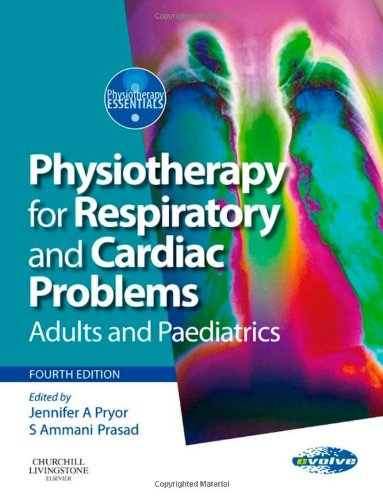 Physiotherapy for Respiratory and Cardiac Problems: Adults and Paediatrics, 4e (Physiotherapy Essentials)