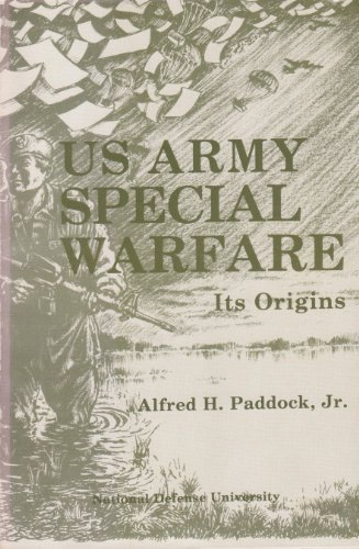 Us Army Special Warfare, Its Origins, Psychological and Unconventional Warfare 1941-1952