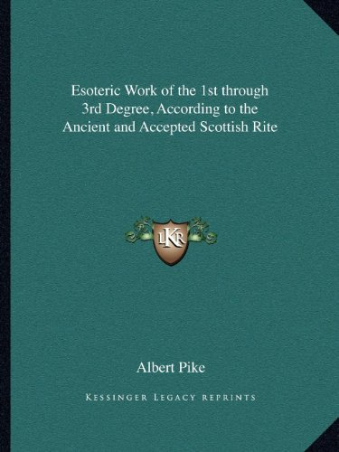 Esoteric Work of the 1st through 3rd Degree, According to the Ancient and Accepted Scottish Rite