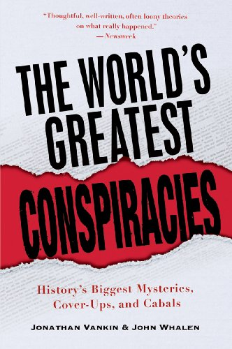 The World's Greatest Conspiracies: History's Biggest Mysteries, Cover-Ups and Cabals