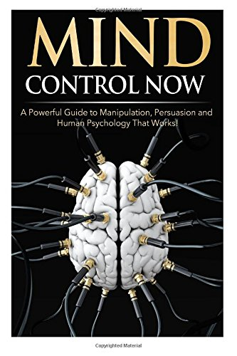51ypXNzCaUL Mind Control NOW: A Powerful Guide to Manipulation, Persuasion and Human Psychology That Works!