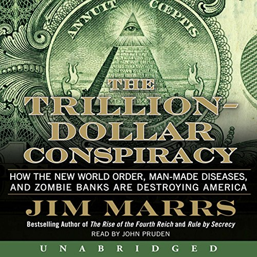 The Trillion-Dollar Conspiracy Unabridged: How the New World Order, Man-Made Diseases, and Zombie Banks Are Destroying America